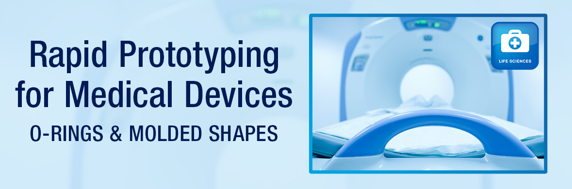 Rapid Prototyping for Medical Devices — Medical Grade O-Rings & Molded Shapes